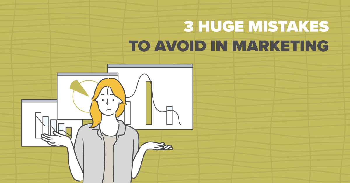 3 Huge Mistakes to Avoid in Marketing