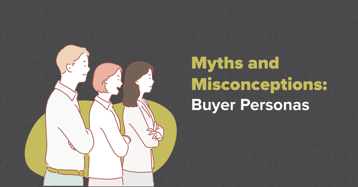 Myths and Misconceptions: Buyer Personas