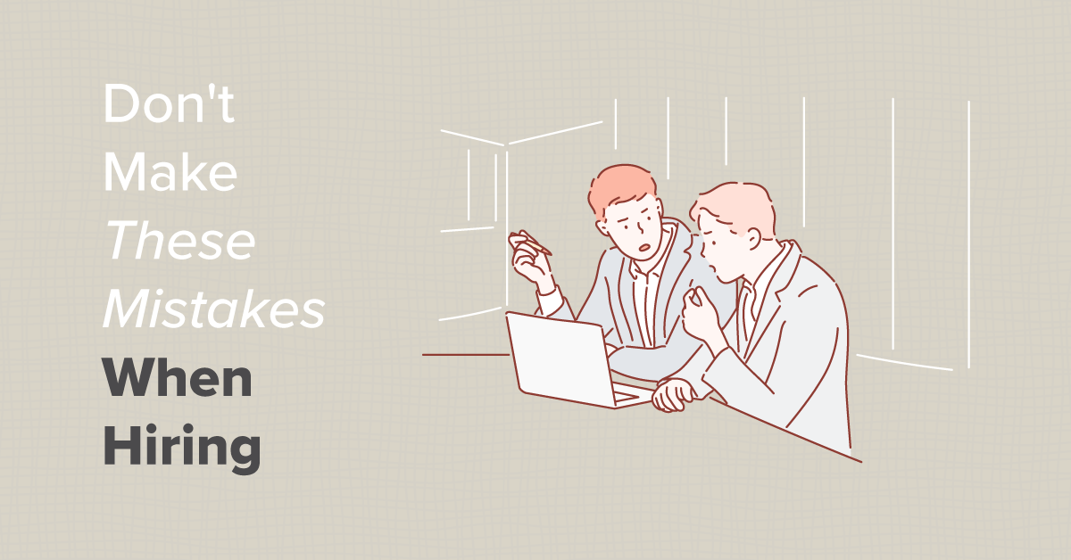 Don't Make These Mistakes When Hiring