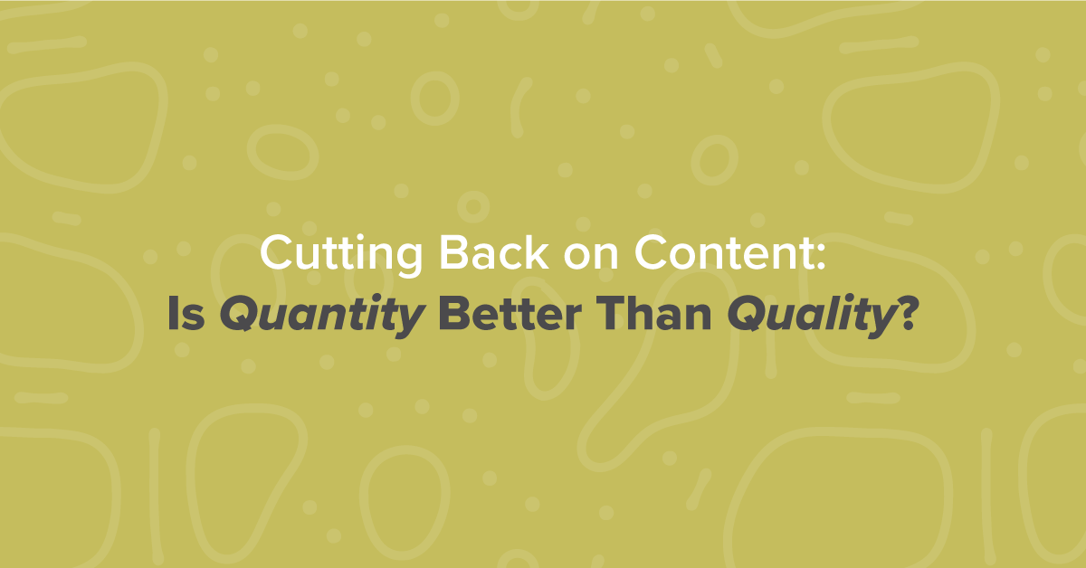 Cutting Back on Content: Is Quantity Better Than Quality?