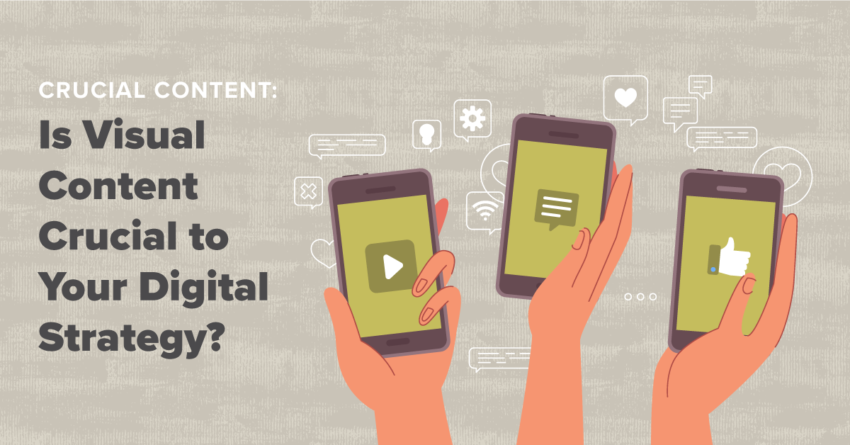 Crucial Content: Is visual content crucial to your digital strategy?