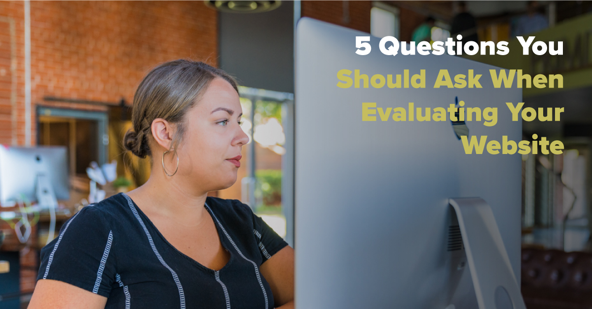 5 Questions You Should Ask When Evaluating Your Website