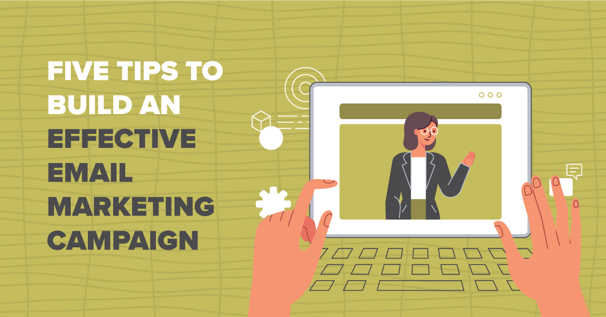 Five Tips to Build an Effective Email Marketing Campaign