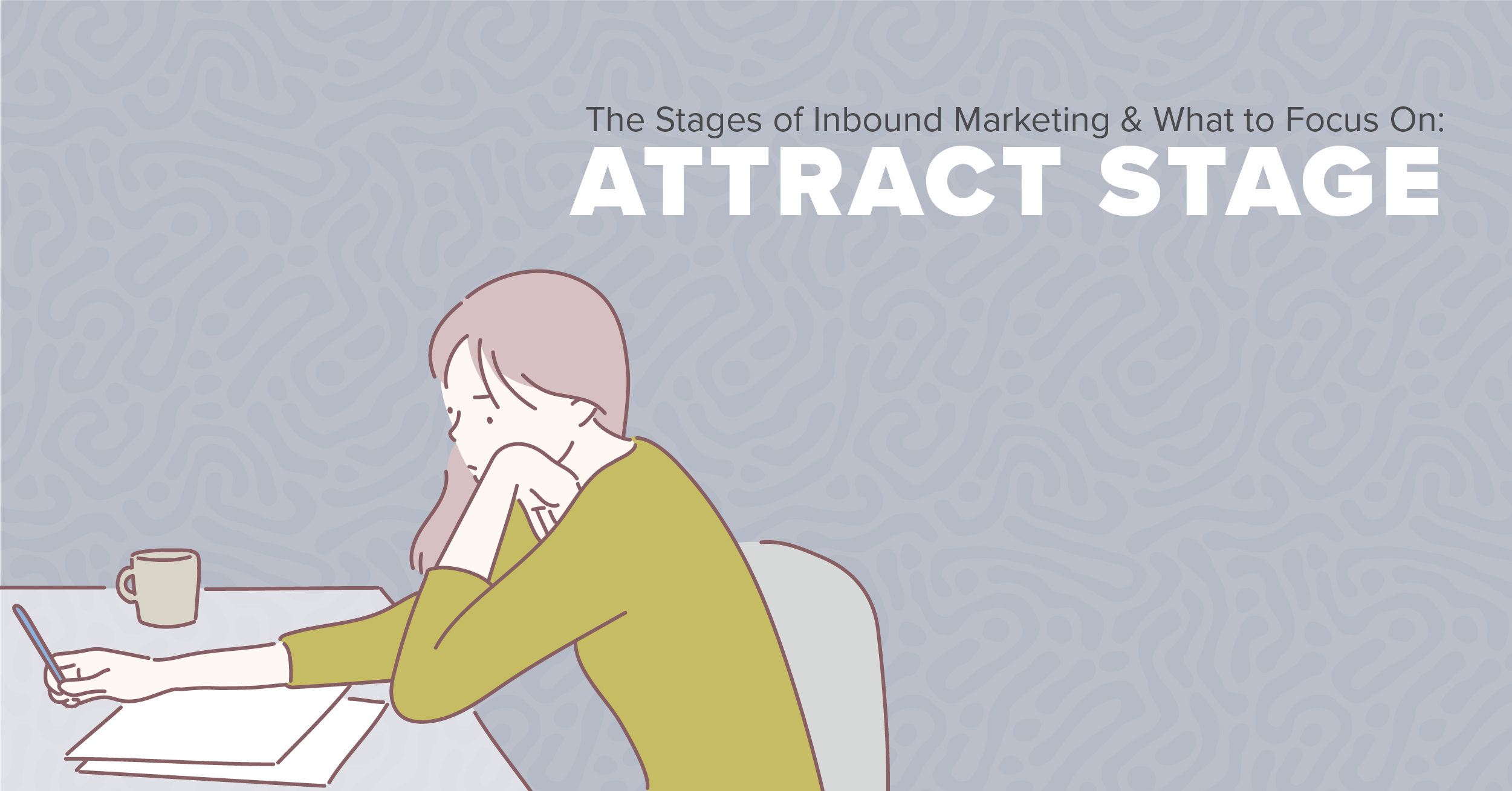 The Stages of Inbound Marketing and What to Focus On: Attract Stage
