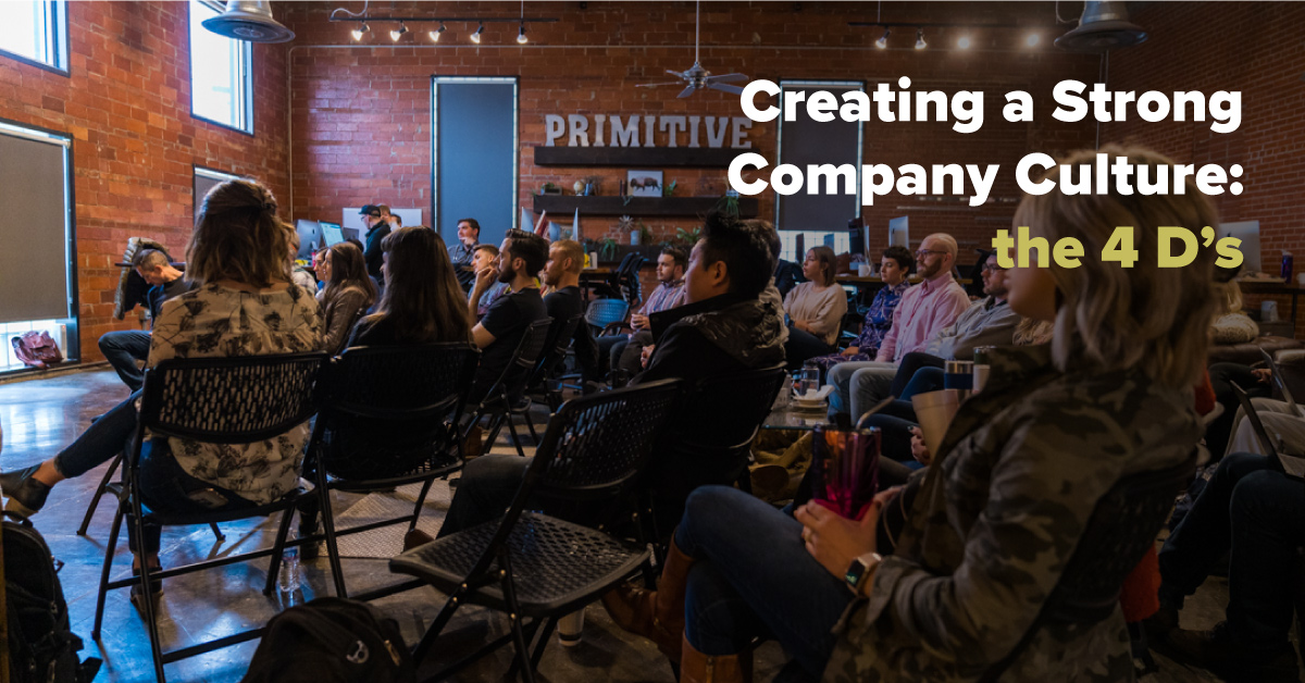 Creating a Strong Company Culture - the 4 D's