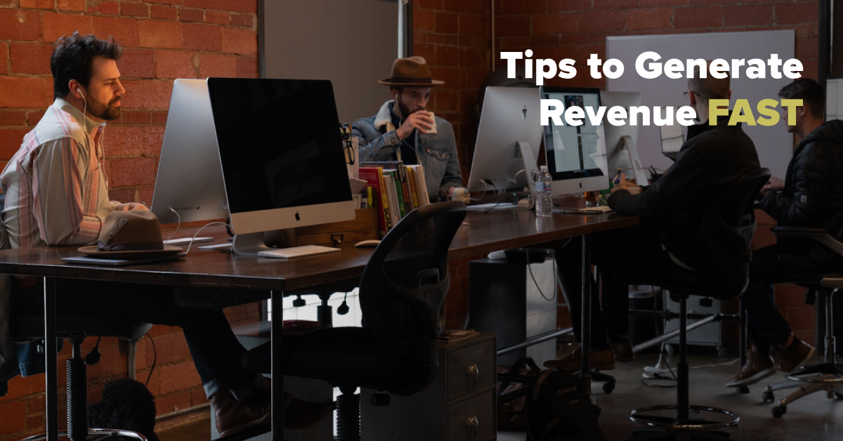 Tips to Generate Revenue FAST