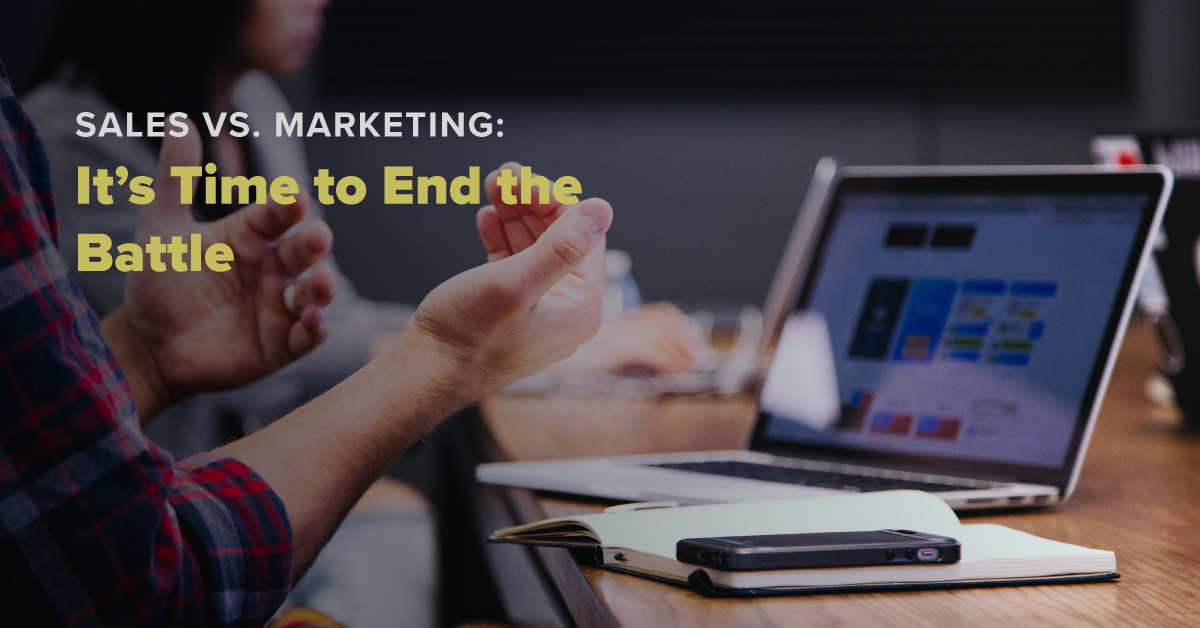 Sales vs. Marketing: It's Time to End the Battle