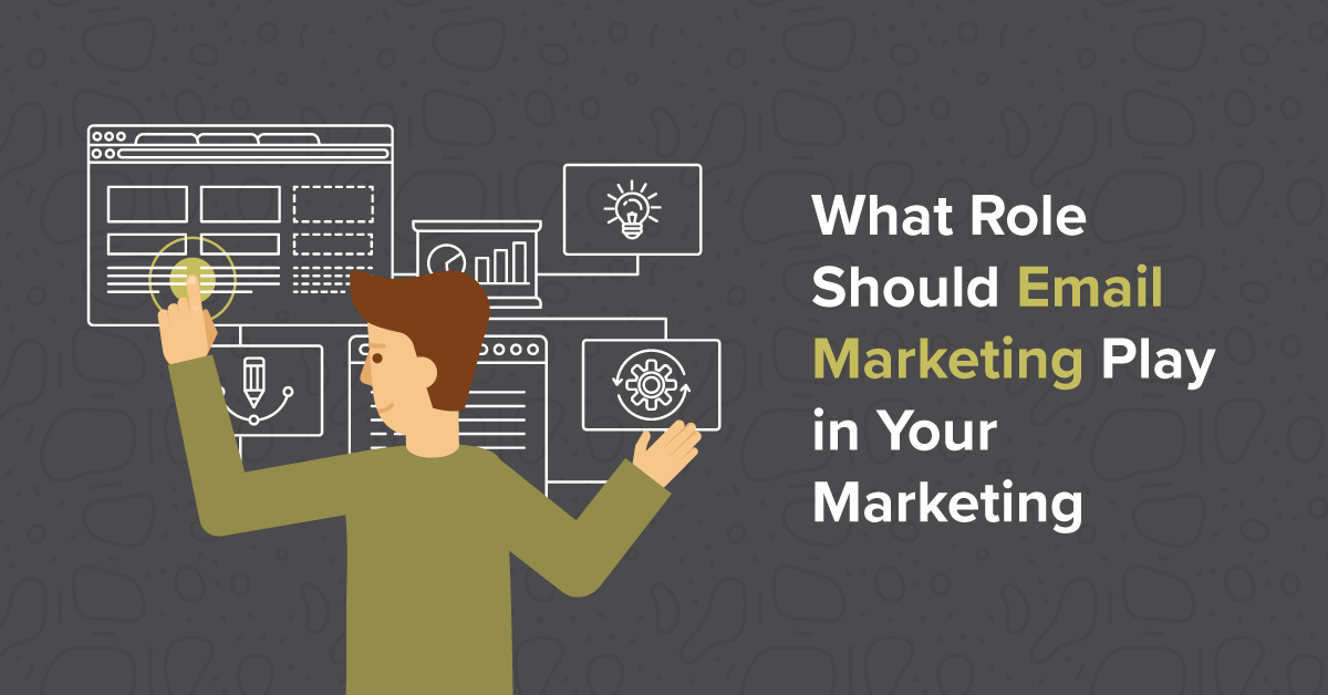 What Role Should Email Marketing Play in Your Marketing Strategy