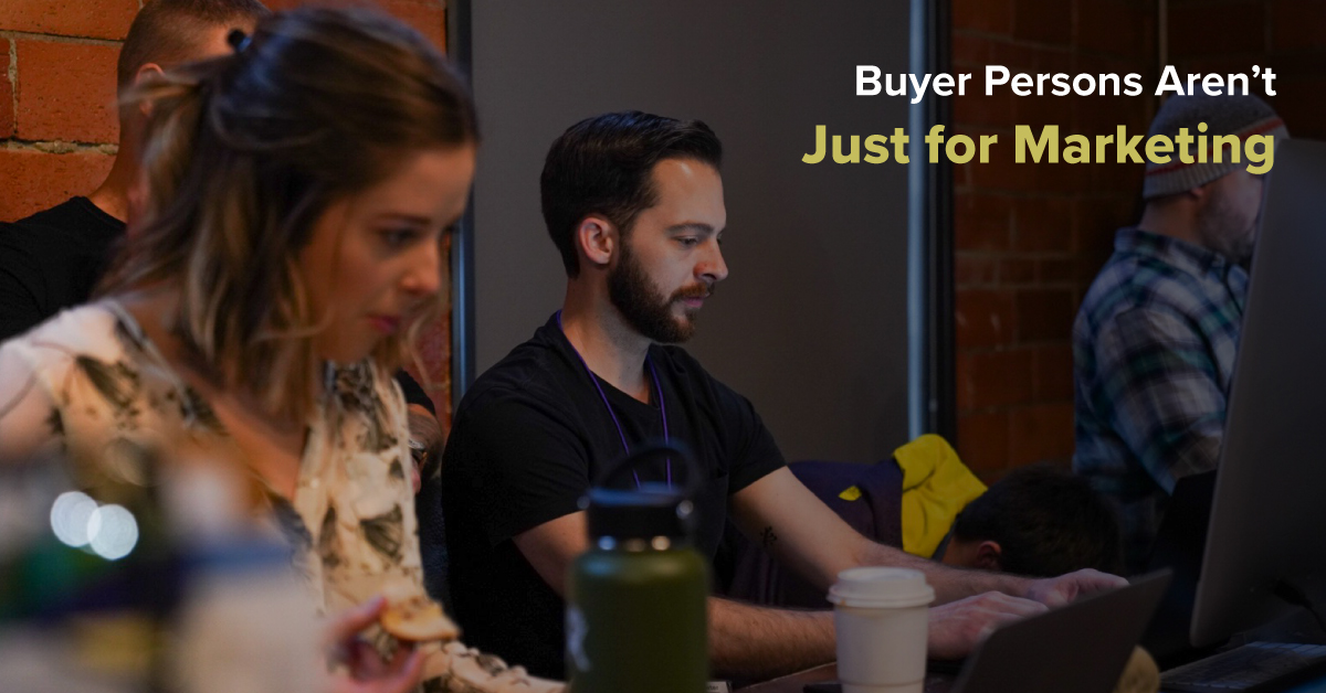 Buyer Persons Aren't Just for Marketing