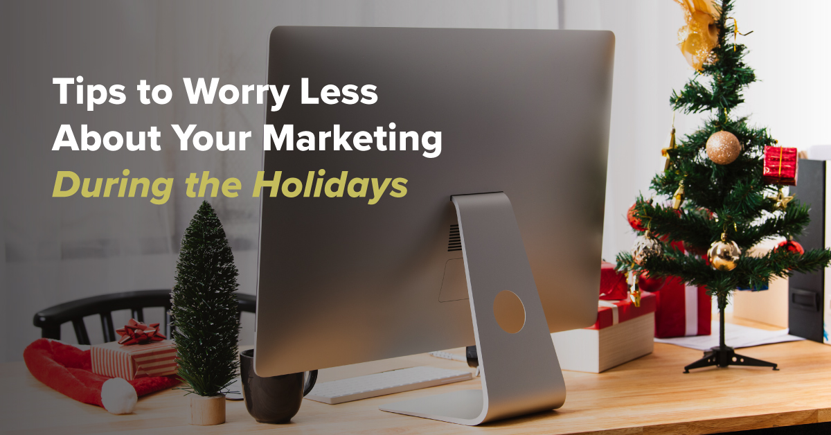 Tips to Worry Less About Your Marketing During the Holidays