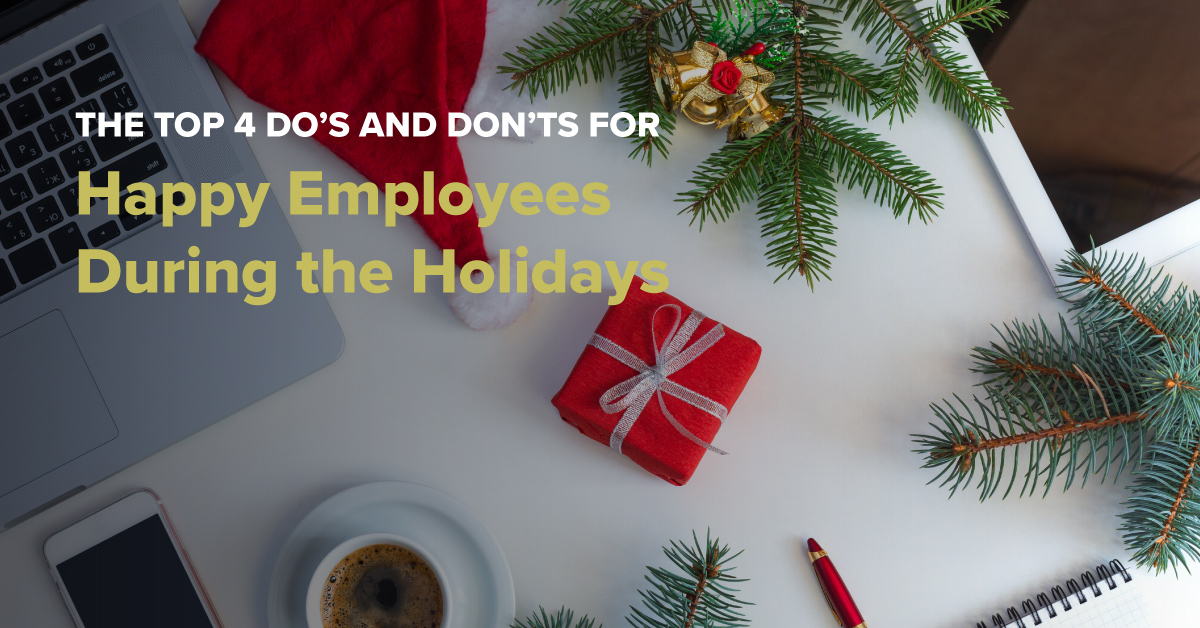 The Top 4 Do's and Don'ts for Happy Employees During the Holidays