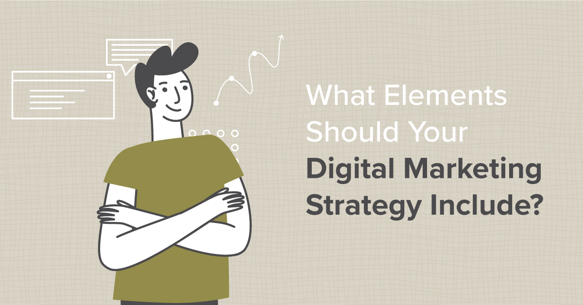 What Elements Should Your Digital Marketing Strategy Include?