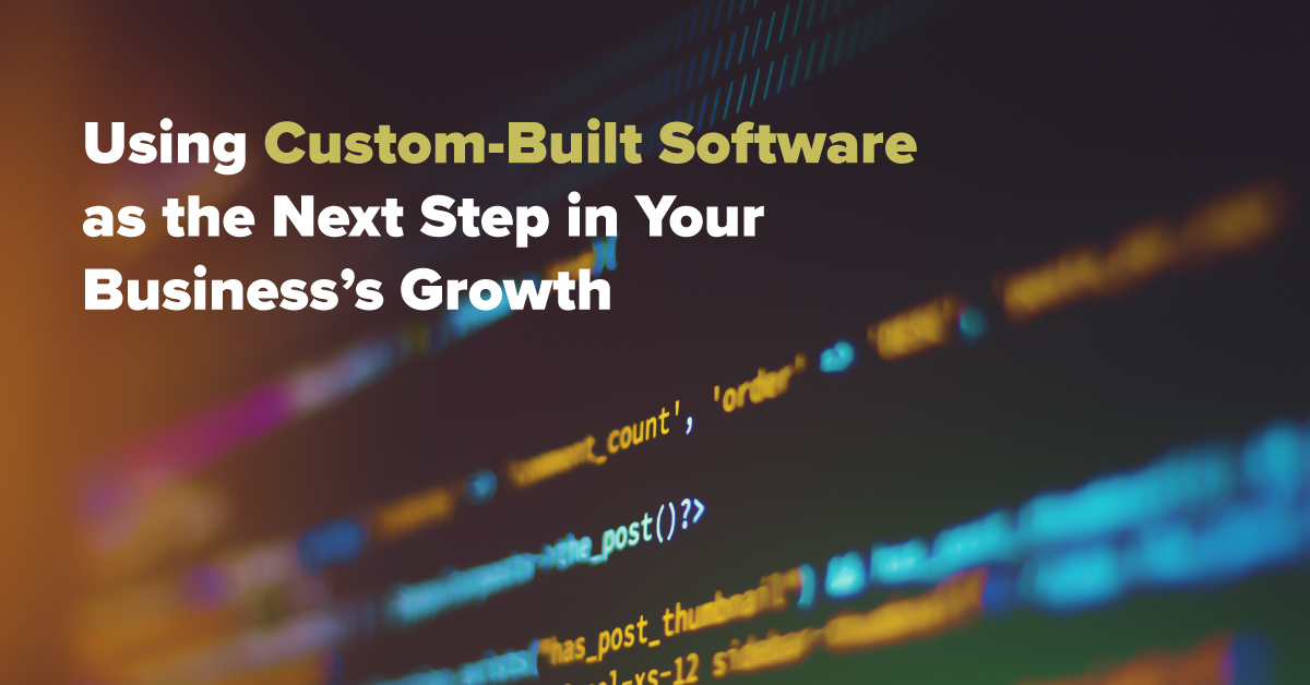 Using Custom-Built Software as the Next Step in Your Business's Growth