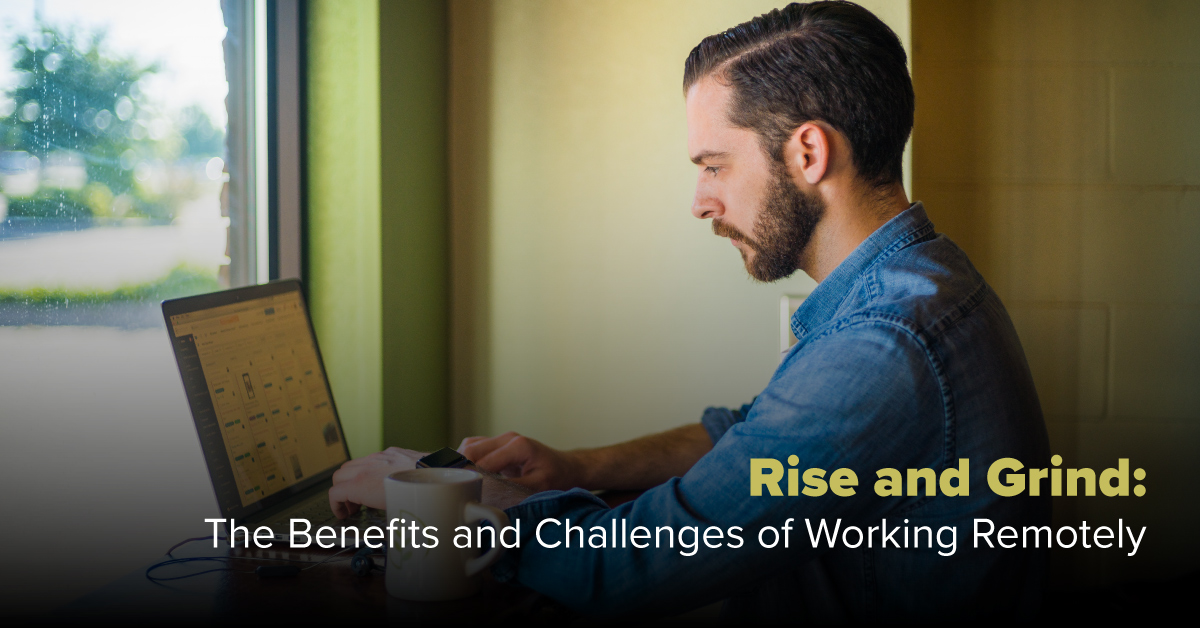 Rise and Grind: The Benefits and Challenges of Working Remotely