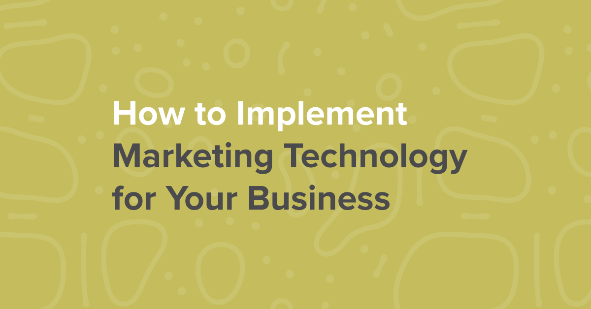 How to Implement Marketing Technology for Your Business